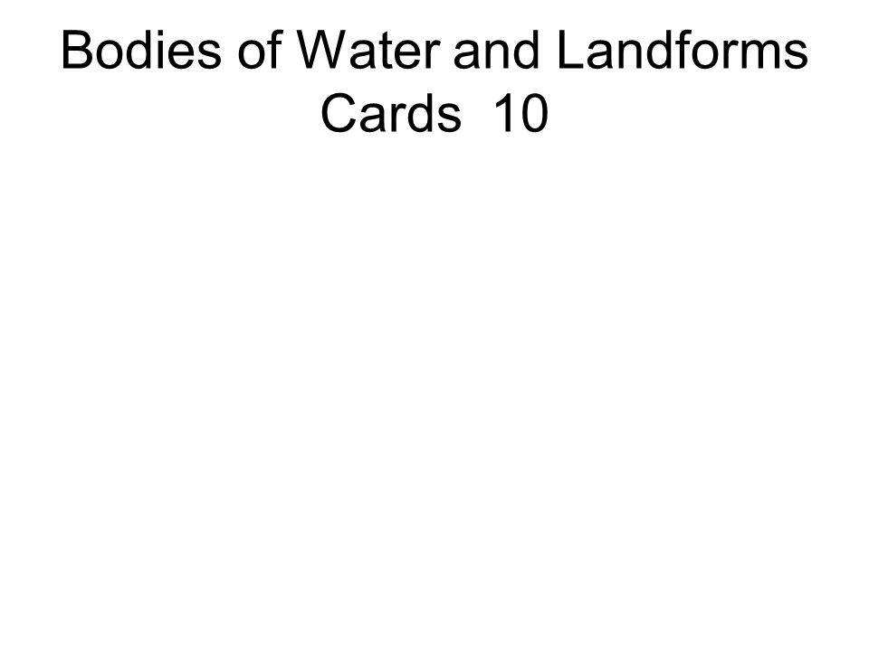 Bodies of Water and Landforms Cards 10