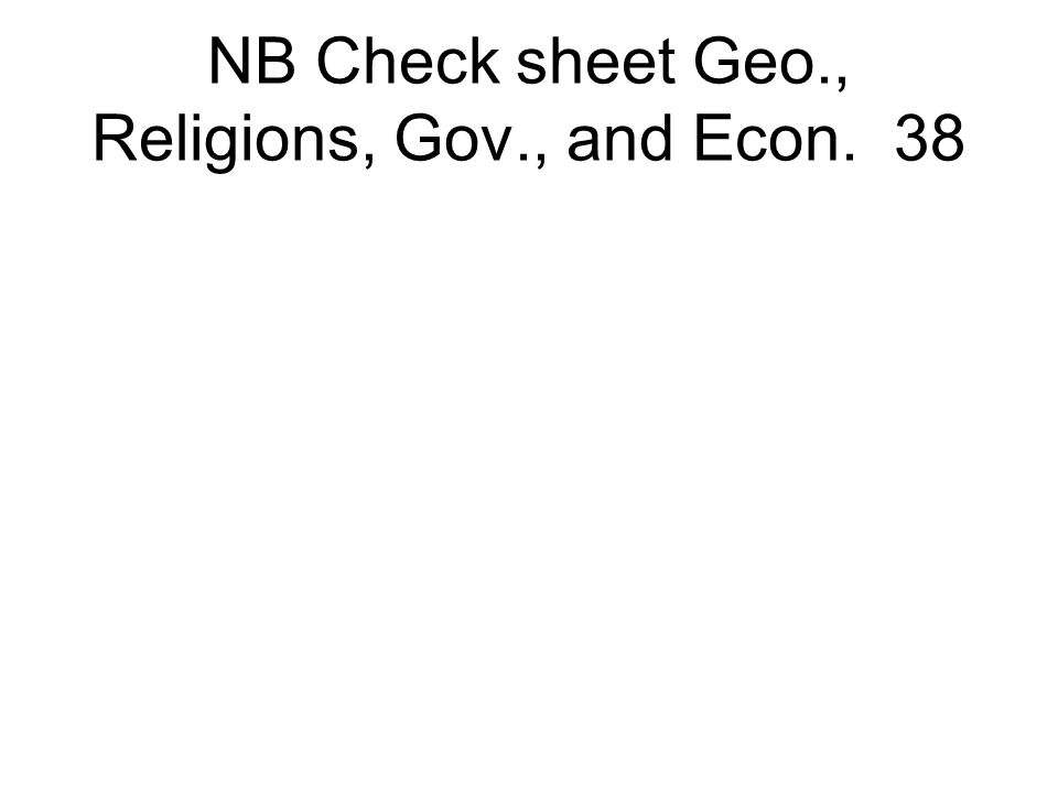 NB Check sheet Geo., Religions, Gov., and Econ. 38