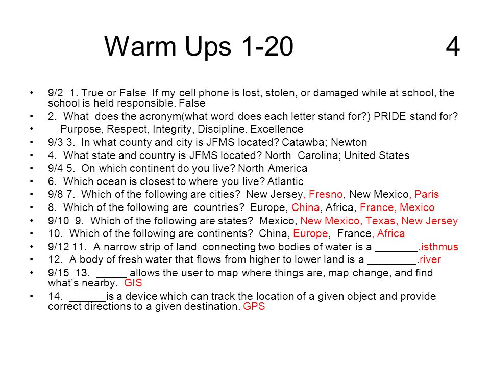 Warm Ups 1-20 4 9/2 1. True or False If my cell phone is lost, stolen, or damaged while at school, the school is held responsible. False 2. What does