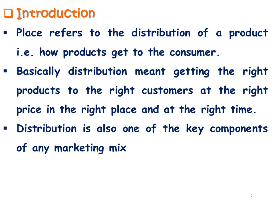  Introduction  Place refers to the distribution of a product i.e. how products get to the consumer.  Basically distribution meant getting the right