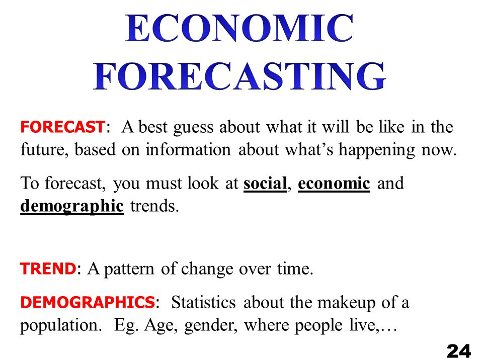 FORECAST: A best guess about what it will be like in the future, based on information about what's happening now.
