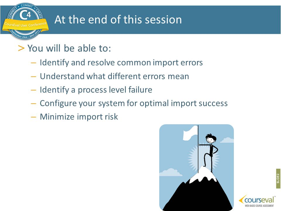 > You will be able to: – Identify and resolve common import errors – Understand what different errors mean – Identify a process level failure – Config