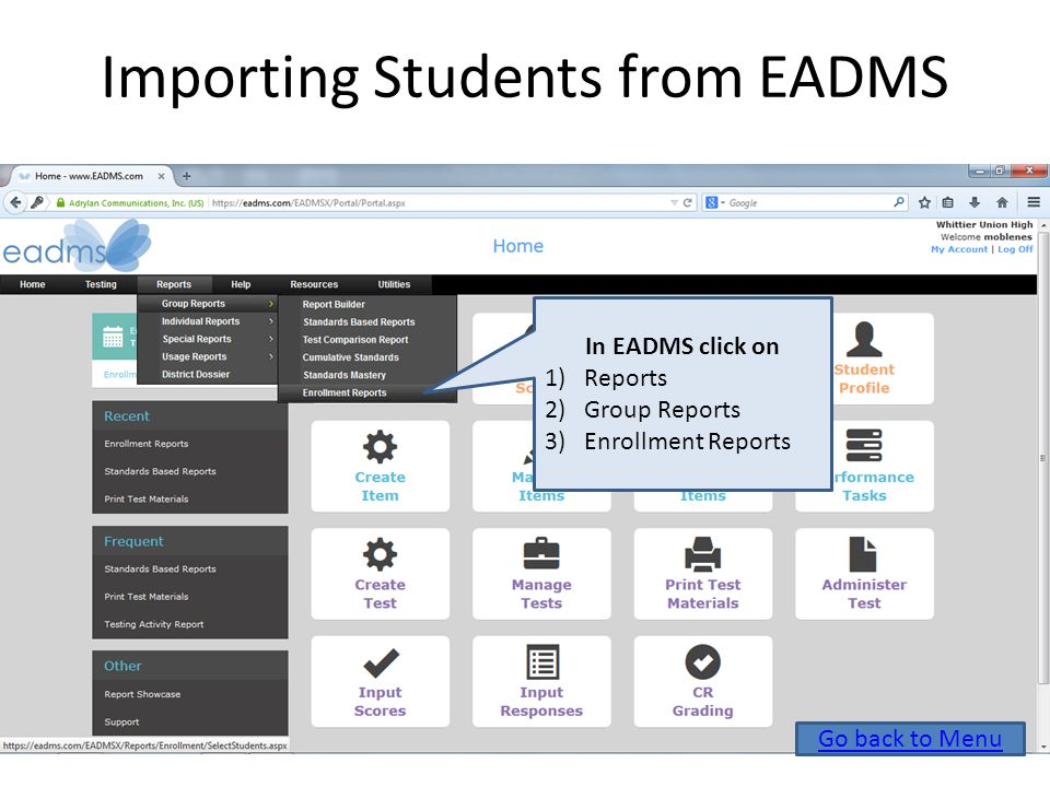 In EADMS click on 1)Reports 2)Group Reports 3)Enrollment Reports Importing Students from EADMS Go back to Menu