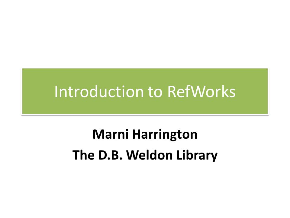 Introduction to RefWorks Marni Harrington The D.B. Weldon Library