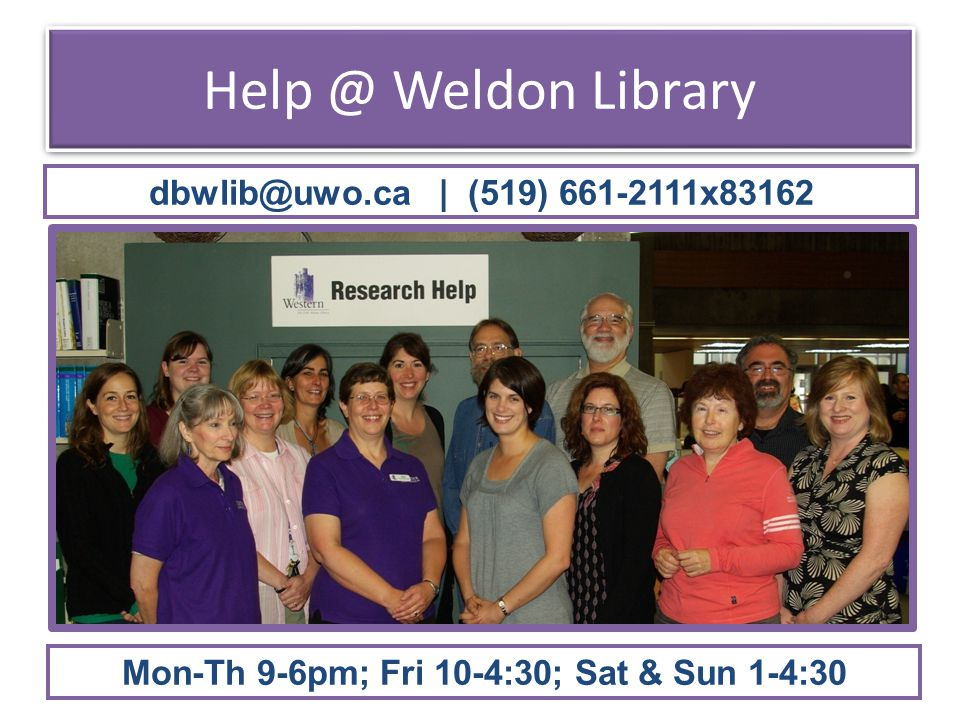 Help @ Weldon Library Mon-Th 9-6pm; Fri 10-4:30; Sat & Sun 1-4:30 dbwlib@uwo.ca | (519) 661-2111x83162