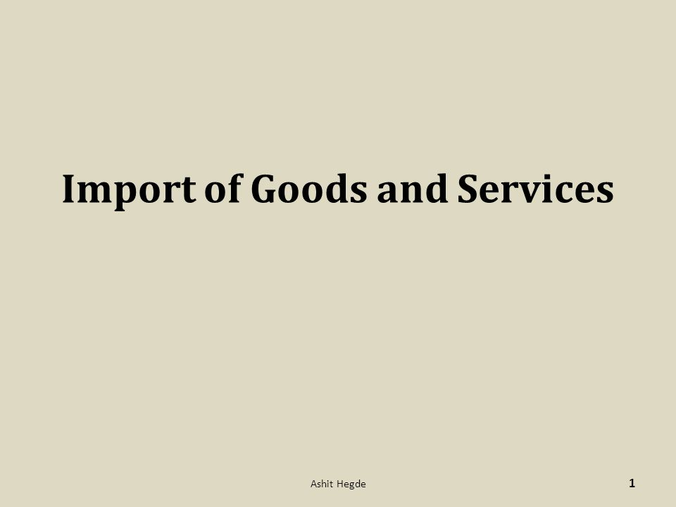 Import of Goods and Services 1 Ashit Hegde