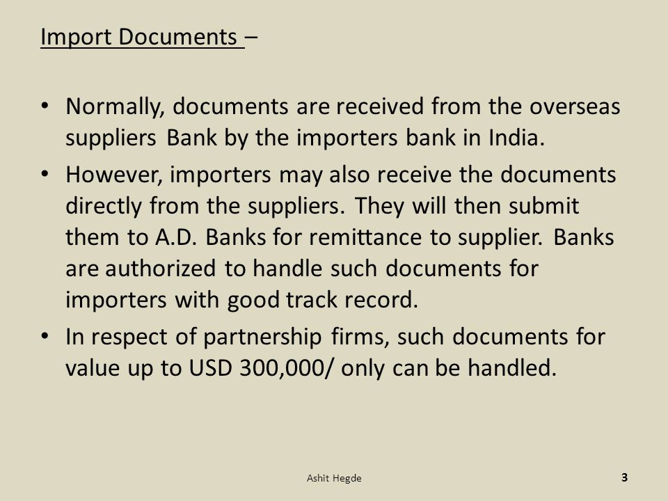 Import Documents – Normally, documents are received from the overseas suppliers Bank by the importers bank in India. However, importers may also recei