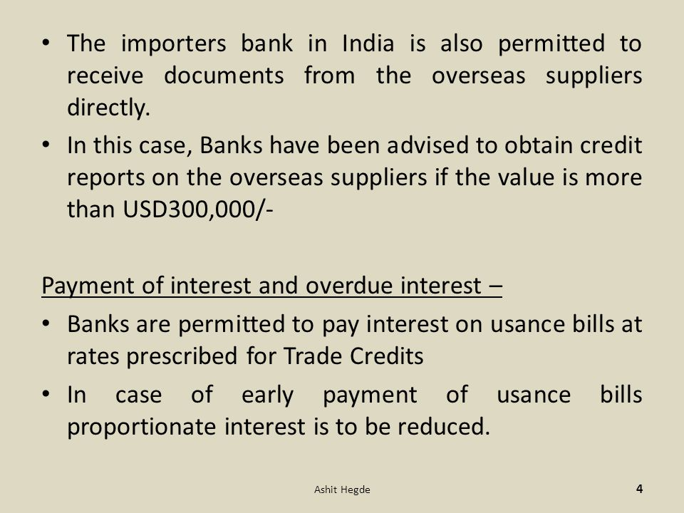 The importers bank in India is also permitted to receive documents from the overseas suppliers directly.