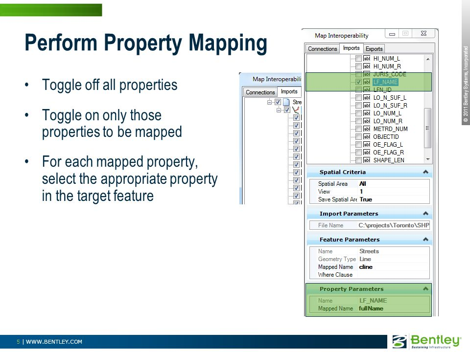 © 2011 Bentley Systems, Incorporated 5 | WWW.BENTLEY.COM Perform Property Mapping Toggle off all properties Toggle on only those properties to be mapped For each mapped property, select the appropriate property in the target feature