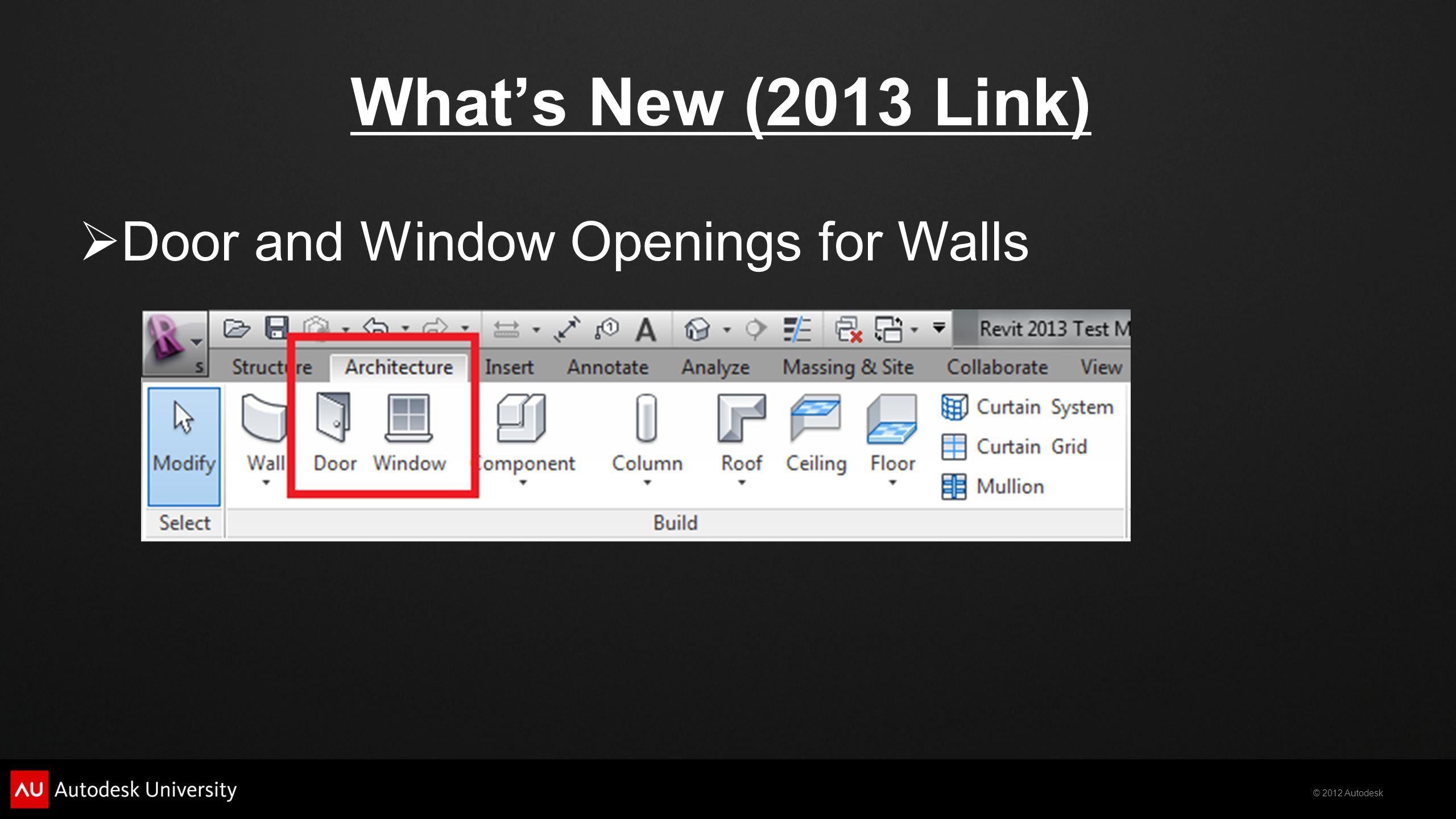 © 2012 Autodesk What's New (2013 Link)  Door and Window Openings for Walls