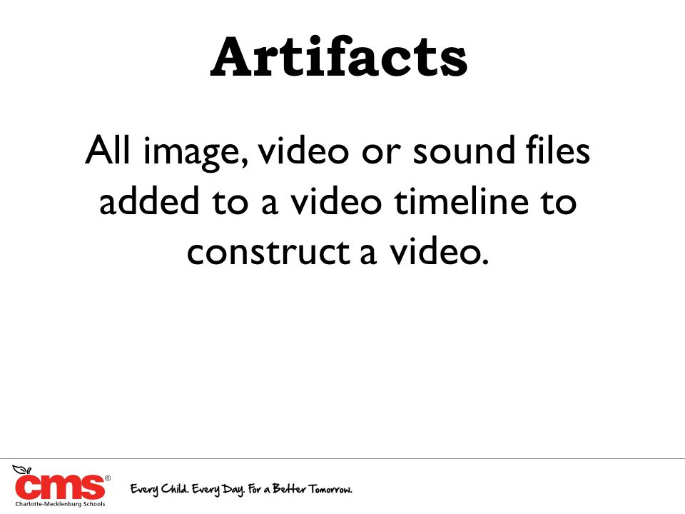 Artifacts All image, video or sound files added to a video timeline to construct a video.