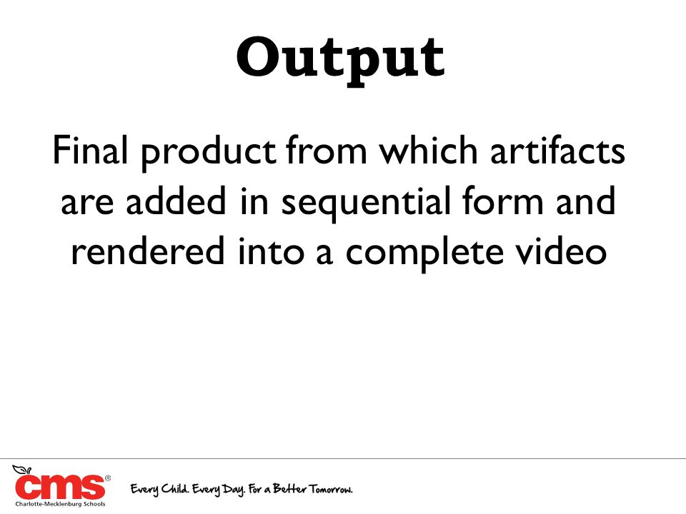 Output Final product from which artifacts are added in sequential form and rendered into a complete video