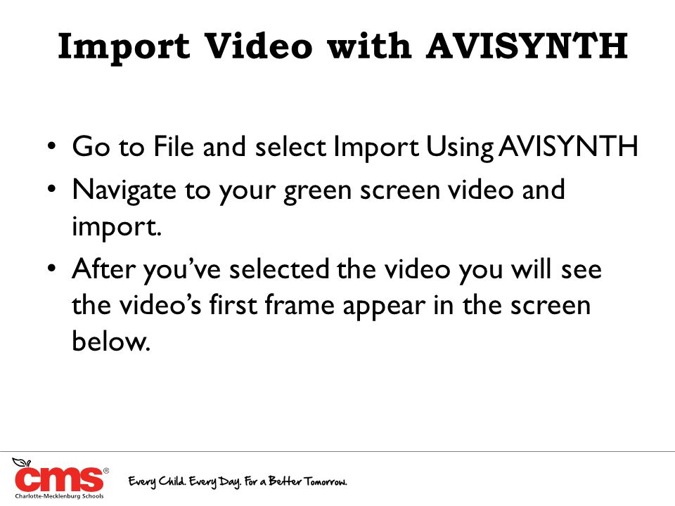 Import Video with AVISYNTH Go to File and select Import Using AVISYNTH Navigate to your green screen video and import.