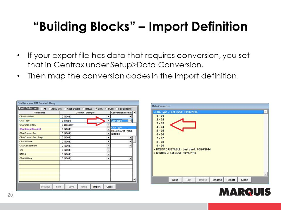 Building Blocks – Import Definition 20 If your export file has data that requires conversion, you set that in Centrax under Setup>Data Conversion.