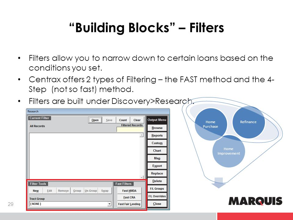 Building Blocks – Filters 29 Filters allow you to narrow down to certain loans based on the conditions you set.