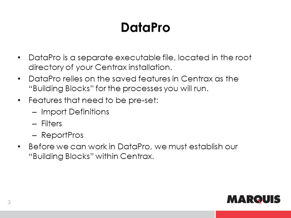 DataPro DataPro is a separate executable file, located in the root directory of your Centrax installation.