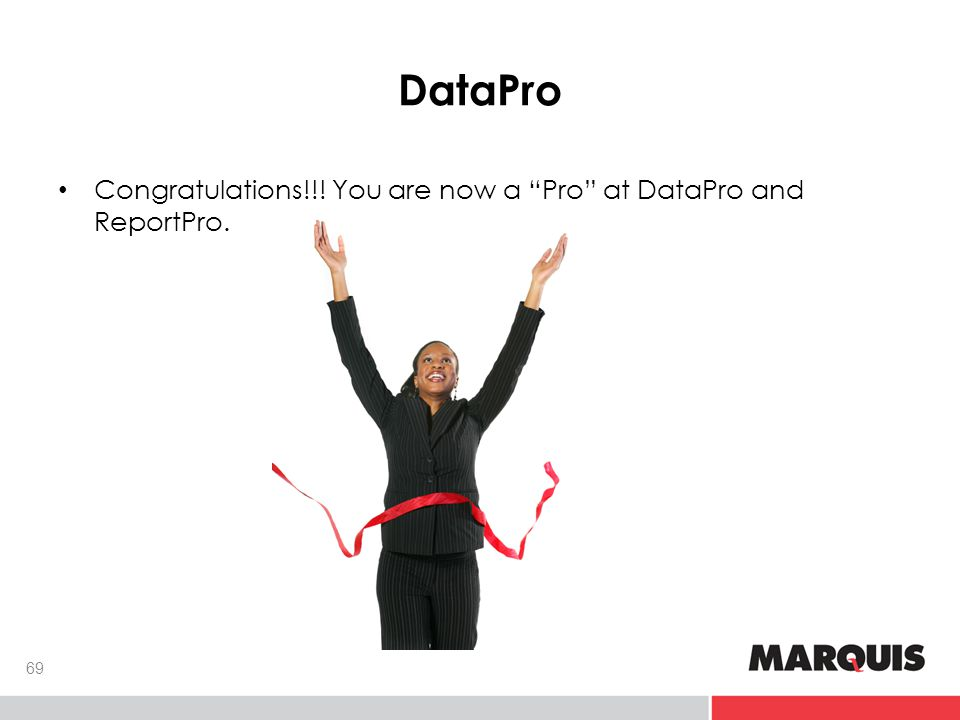 DataPro 69 Congratulations!!! You are now a Pro at DataPro and ReportPro.