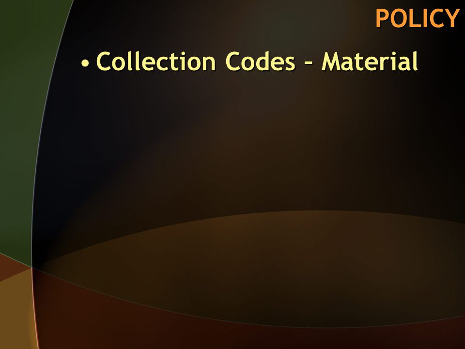 POLICY Collection Codes – MaterialCollection Codes – Material