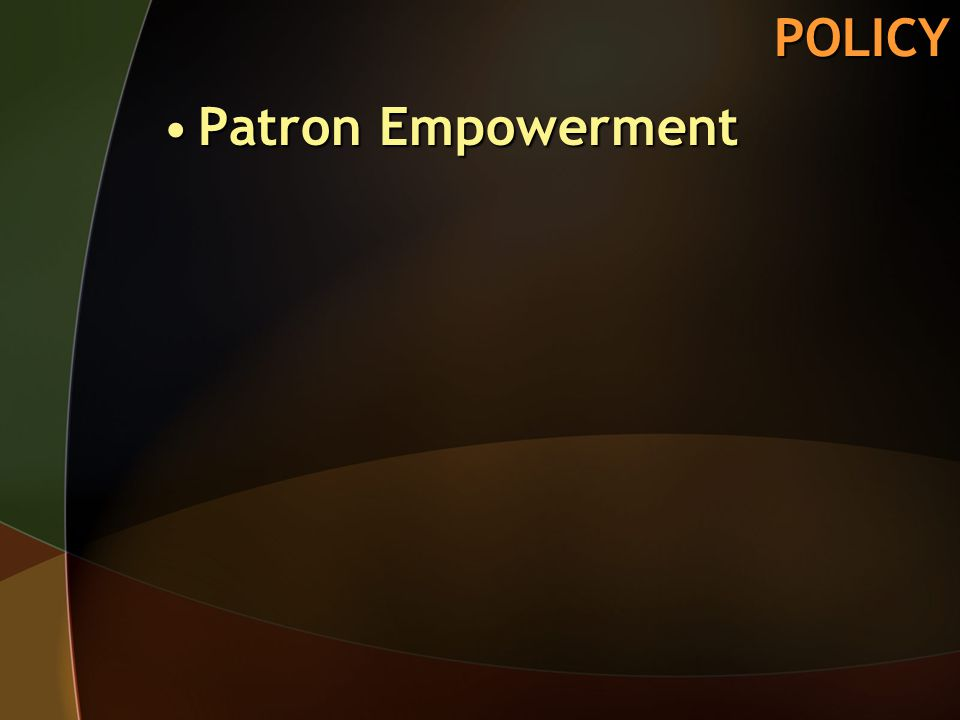 POLICY Patron EmpowermentPatron Empowerment
