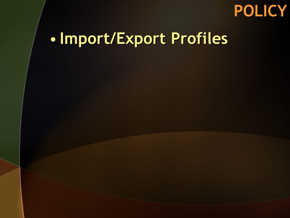 POLICY Import/Export ProfilesImport/Export Profiles