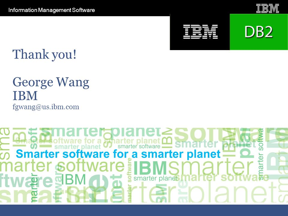 Information Management Software Thank you! George Wang IBM fgwang@us.ibm.com