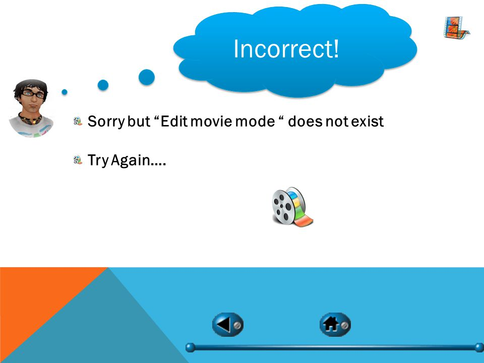 Incorrect! Sorry but Edit movie mode does not exist Try Again….