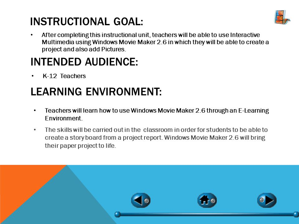 INSTRUCTIONAL GOAL: After completing this instructional unit, teachers will be able to use Interactive Multimedia using Windows Movie Maker 2.6 in which they will be able to create a project and also add Pictures.