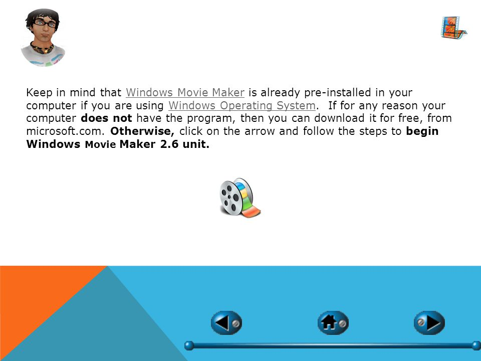 Keep in mind that Windows Movie Maker is already pre-installed in your computer if you are using Windows Operating System.