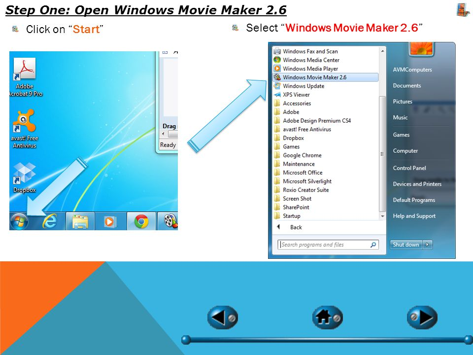 Step One: Open Windows Movie Maker 2.6 Click on Start Select Windows Movie Maker 2.6