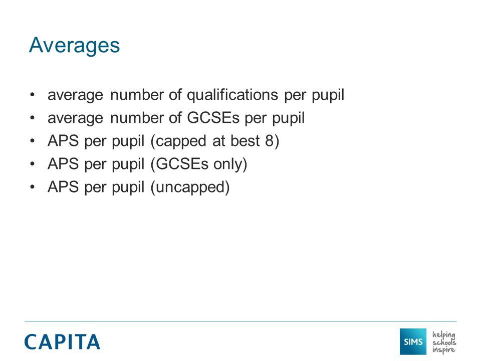Averages average number of qualifications per pupil average number of GCSEs per pupil APS per pupil (capped at best 8) APS per pupil (GCSEs only) APS per pupil (uncapped)