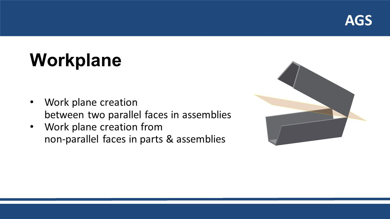 AGS Workplane Work plane creation between two parallel faces in assemblies Work plane creation from non-parallel faces in parts & assemblies