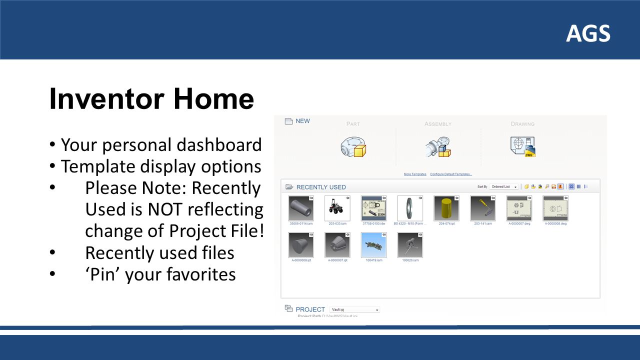 AGS Inventor Home Your personal dashboard Template display options Please Note: Recently Used is NOT reflecting change of Project File.