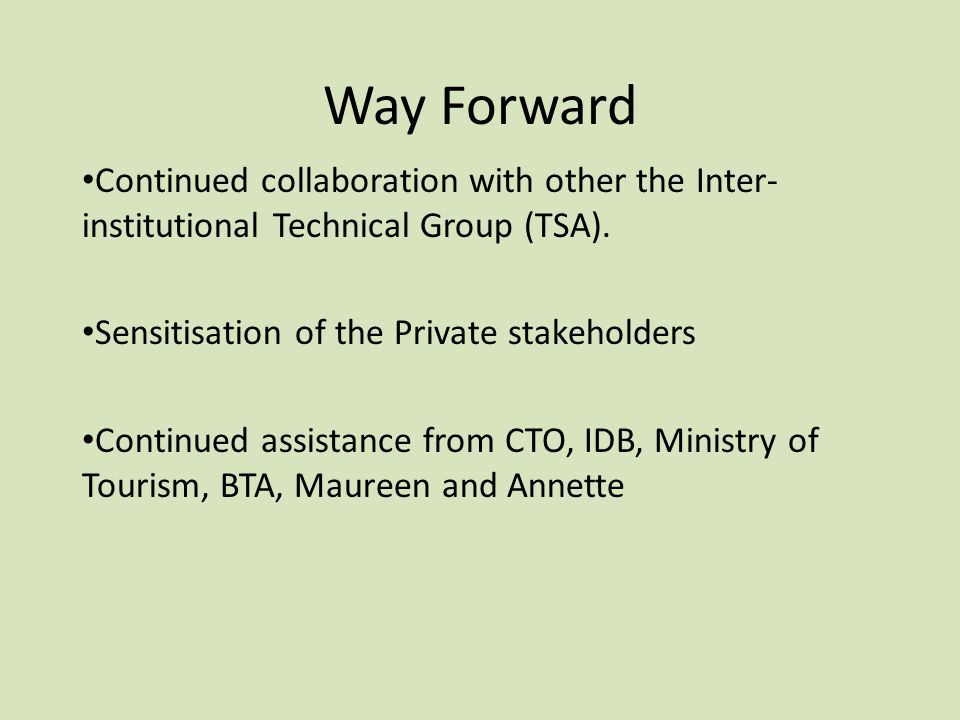 Way Forward Continued collaboration with other the Inter- institutional Technical Group (TSA). Sensitisation of the Private stakeholders Continued ass