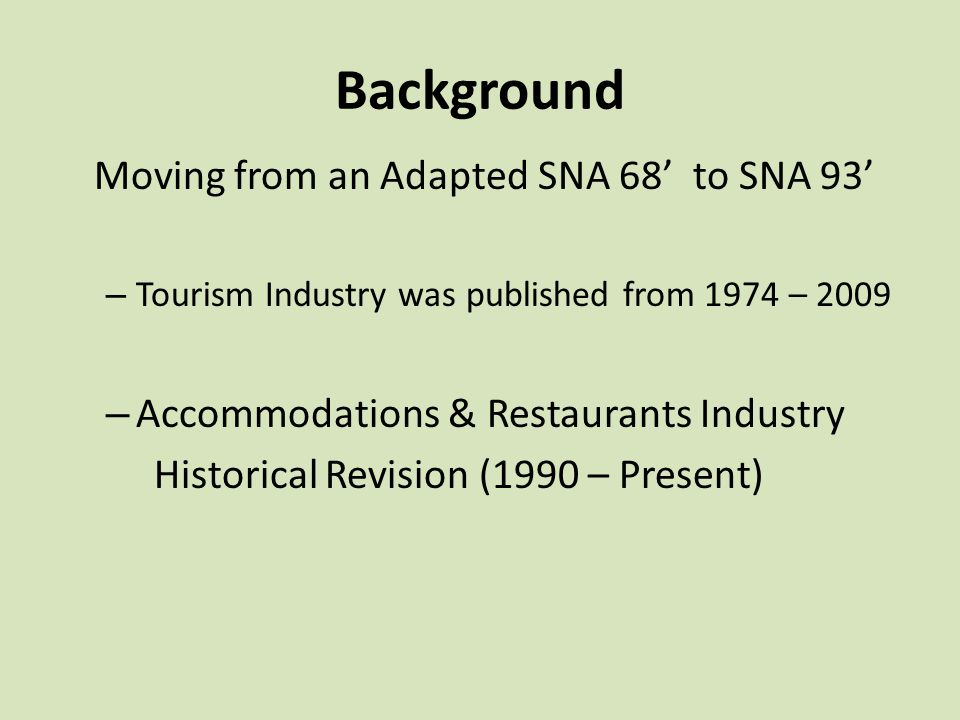 Background Moving from an Adapted SNA 68' to SNA 93' – Tourism Industry was published from 1974 – 2009 – Accommodations & Restaurants Industry Histori