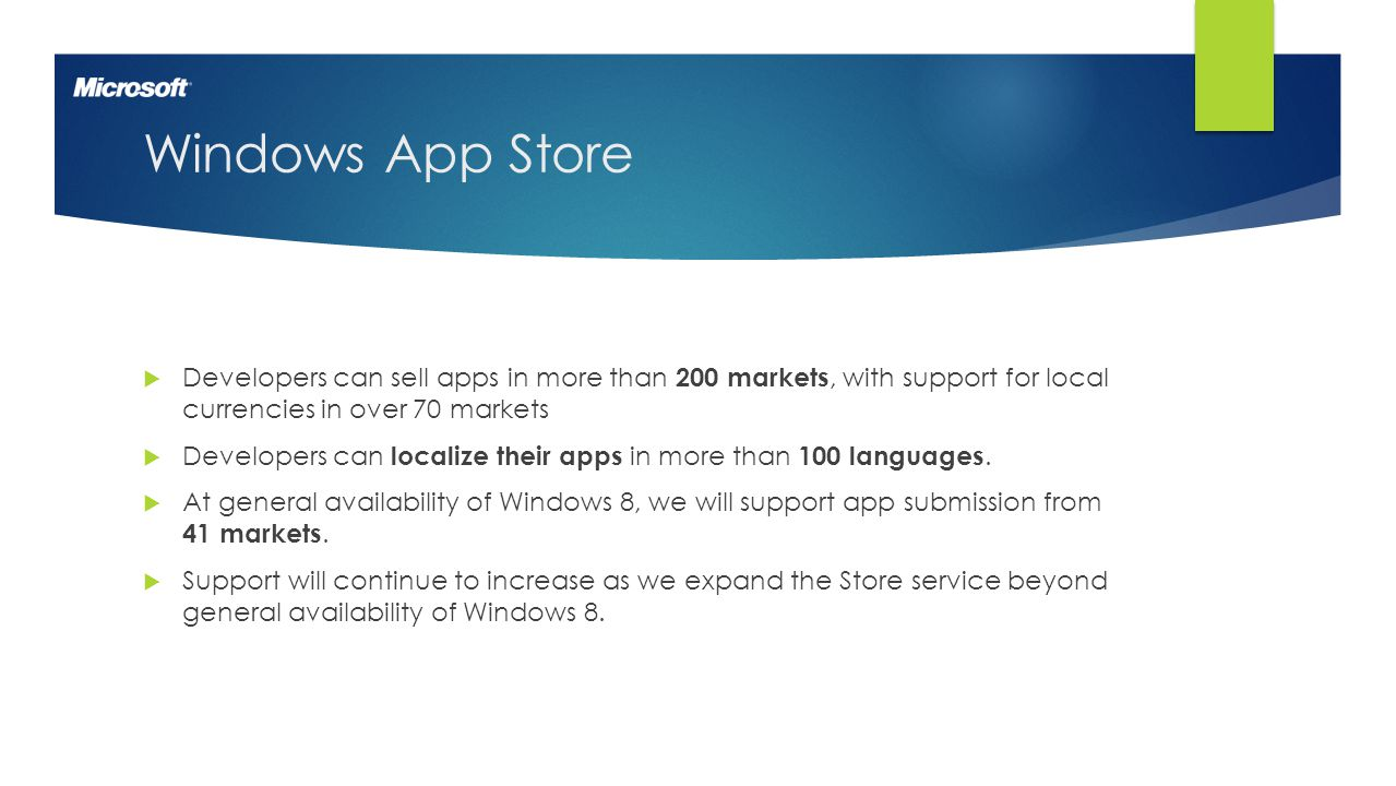 3 Windows App Store  Developers can sell apps in more than 200 markets, with support for local currencies in over 70 markets  Developers can localiz