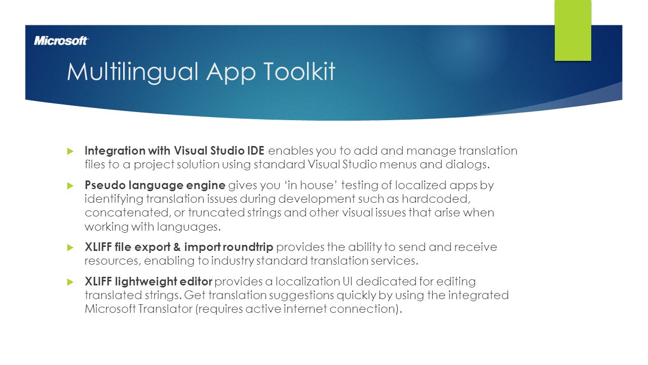 4 Multilingual App Toolkit  Integration with Visual Studio IDE enables you to add and manage translation files to a project solution using standard V