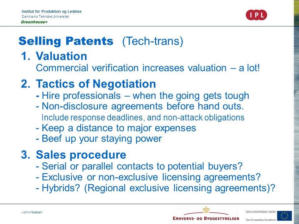 Institut for Produktion og Ledelse Danmarks Tekniske Universitet John Heebøll Greenhouse+ Selling Patents (Tech-trans) 1.Valuation Commercial verifica