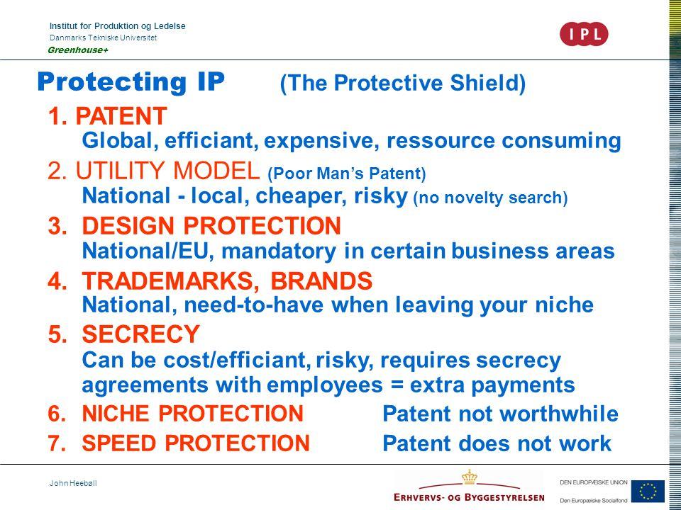 Institut for Produktion og Ledelse Danmarks Tekniske Universitet John Heebøll Greenhouse+ Protecting IP (The Protective Shield) 1. PATENT Global, effi