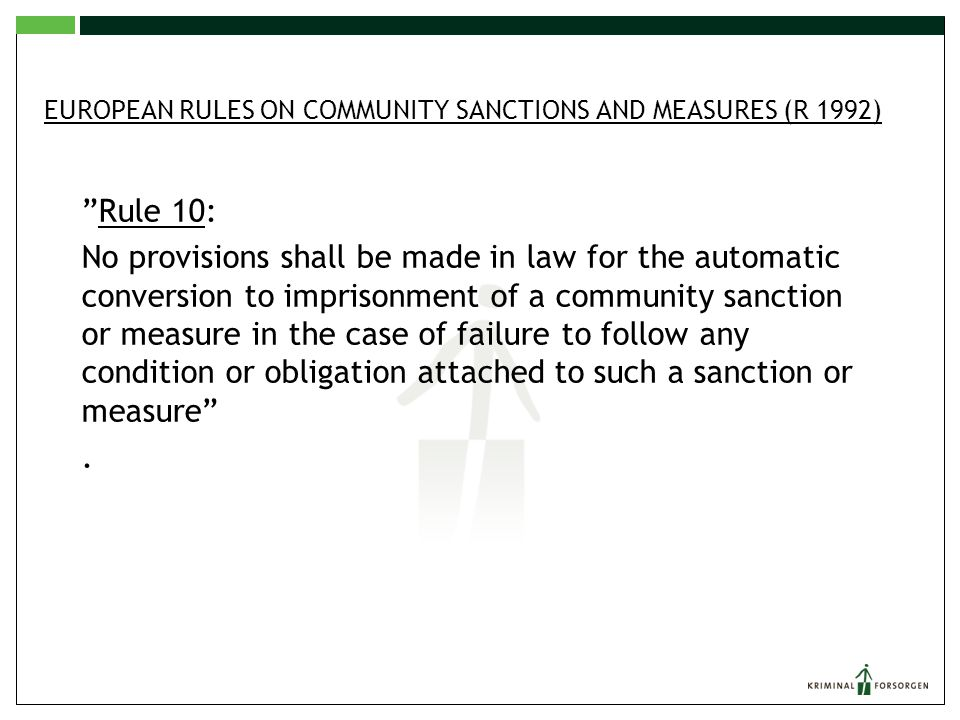 """EUROPEAN RULES ON COMMUNITY SANCTIONS AND MEASURES (R 1992) """"Rule 10: No provisions shall be made in law for the automatic conversion to imprisonment"""