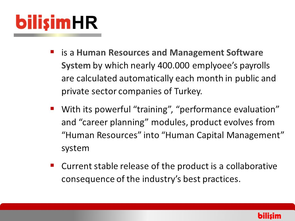  is a Human Resources and Management Software System by which nearly 400.000 emplyoee's payrolls are calculated automatically each month in public and private sector companies of Turkey.