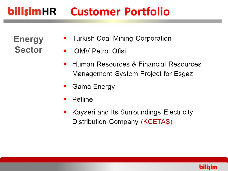  Turkish Coal Mining Corporation  OMV Petrol Ofisi  Human Resources & Financial Resources Management System Project for Esgaz  Gama Energy  Petline  Kayseri and Its Surroundings Electricity Distribution Company (KCETAŞ) Customer Portfolio Energy Sector HR