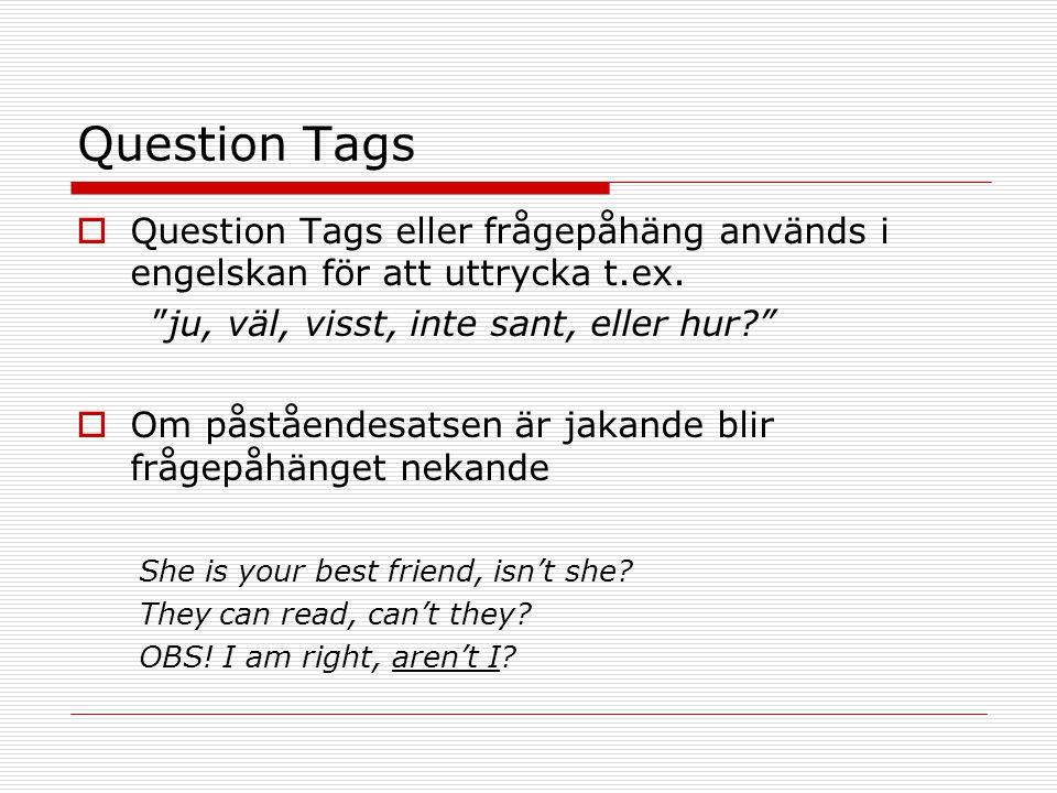 """Question Tags  Question Tags eller frågepåhäng används i engelskan för att uttrycka t.ex. """"ju, väl, visst, inte sant, eller hur?""""  Om påståendesatse"""