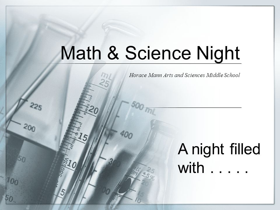 Math & Science Night Horace Mann Arts and Sciences Middle School A night filled with.....