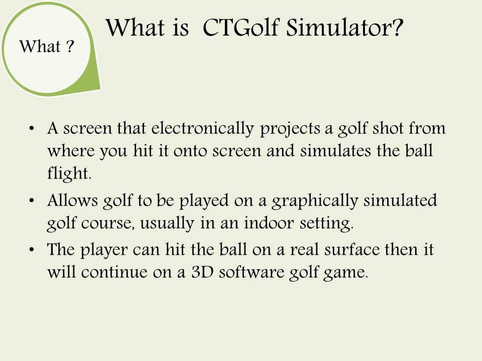 What . What is CTGolf Simulator.