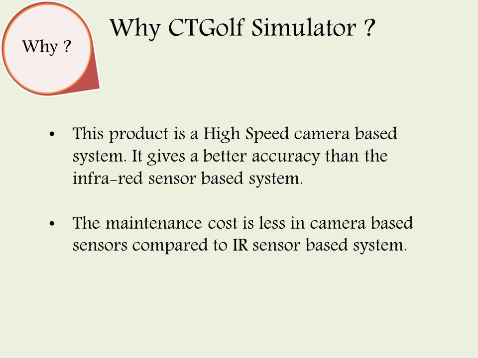 Why . Why CTGolf Simulator . This product is a High Speed camera based system.