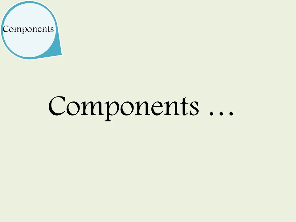 Components … Components