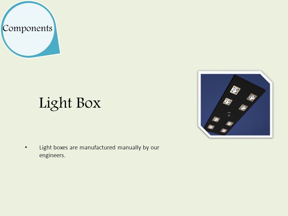 Light Box Components Light boxes are manufactured manually by our engineers.