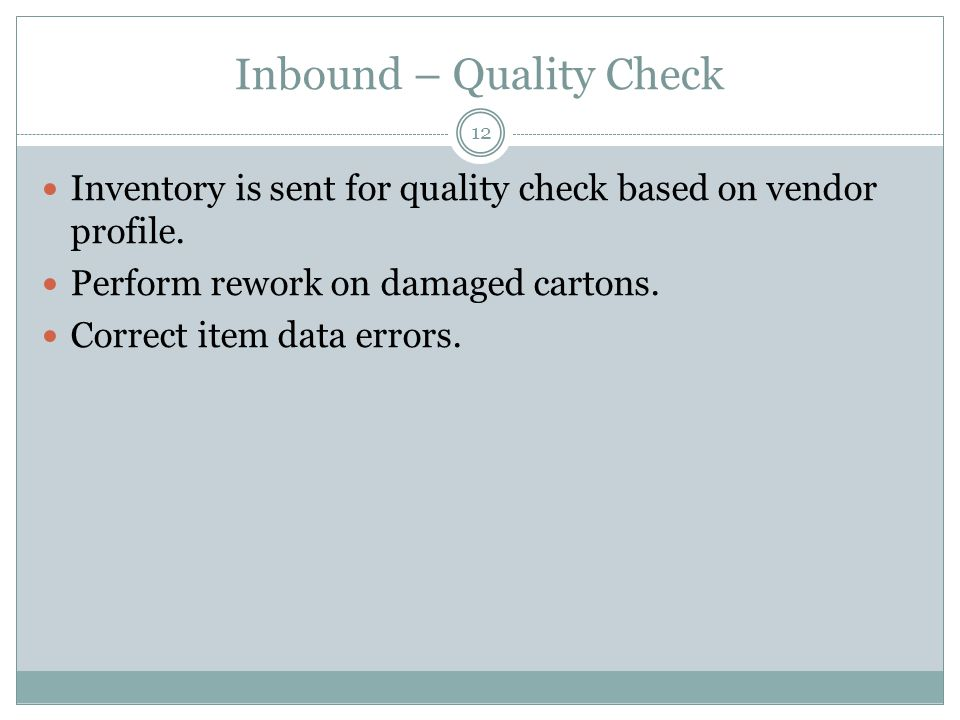Inbound – Quality Check 12 Inventory is sent for quality check based on vendor profile.