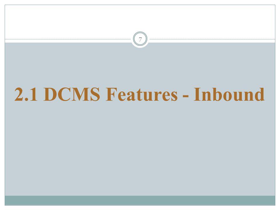 7 2.1 DCMS Features - Inbound
