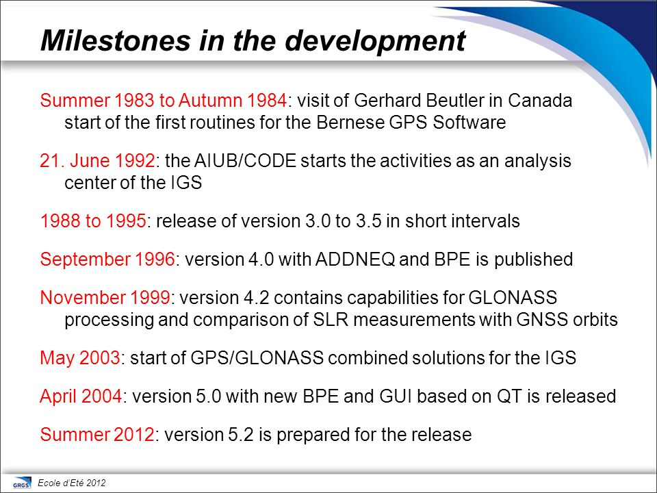 Ecole d'Eté 2012 Milestones in the development Summer 1983 to Autumn 1984: visit of Gerhard Beutler in Canada start of the first routines for the Bern
